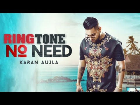 No Need Ringtone Karan Aujla | Deep Jandu | Latest Punjabi Ringtone 2019