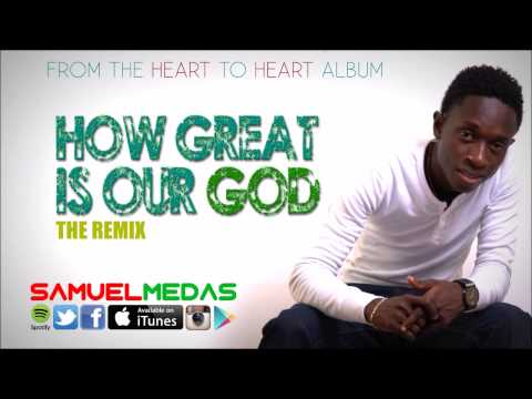 How Great is Our God - Samuel Medas (The Remix)