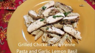 Grilled Chicken With Penne And Garlic Lemon Basil Cream Sauce