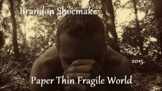 Brandon Shoemake - Paper Thin Fragile World