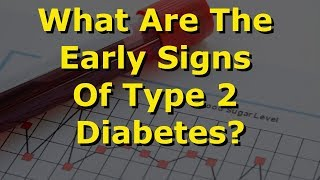 What Are The Early Signs Of Type 2 Diabetes?