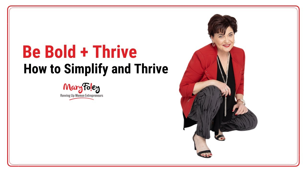 [Be Bold + Thrive] How to Simplify to Thrive
