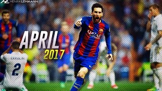 Lionel Messi ● April 2017 ● Goals, Skills & Assists HD