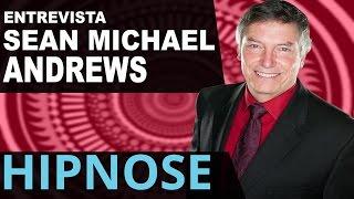 Hipnose - Sean Michael Andrews - Entrevista