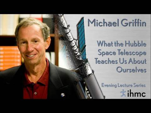 Mike Griffin, NASA Administrator: What the Hubble Space Telescope Teaches Us About Ourselves