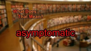 What does asymptomatic mean?