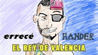 EL REY DE VALENCIA - ERRECÉ VS HANDER - REACCIÓN