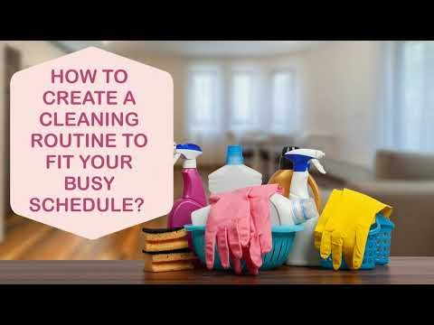 How To Create a Cleaning Routine To Fit Your Busy Schedule