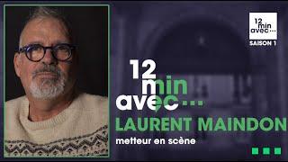 12 min avec - LAURENT MAINDON