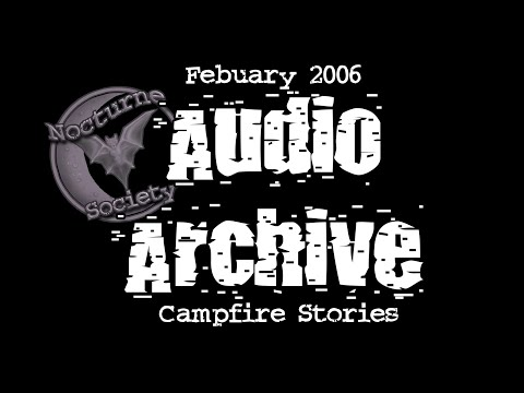 Nocturne Society Audio Archive: Feb. 7 2006 Campfire Stories