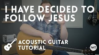 I Have Decided To Follow Jesus - Tutorial (acoustic guitar)