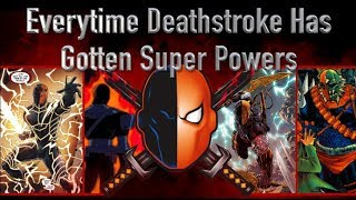 Everytime Deathstroke Has Gotten Super Powers