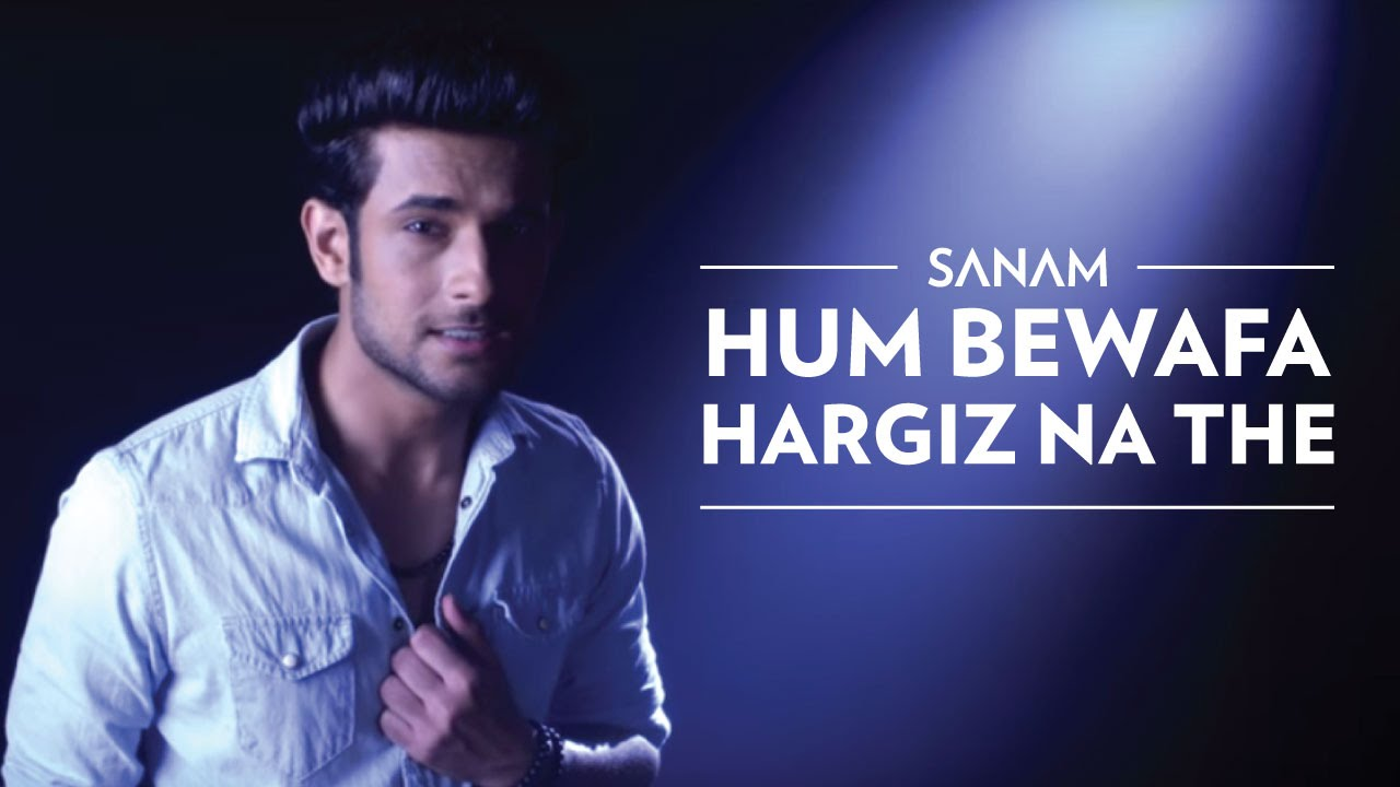Hum Bewafa Hargiz Na The | Sanam - YouTube
