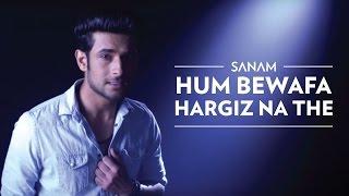 Hum Bewafa Hargiz Na The | Sanam