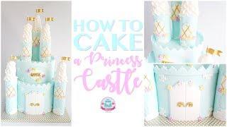 HOW TO CAKE A PRINCESS CASTLE | Abbyliciousz The Cake Boutique