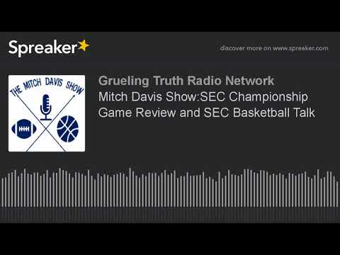 Mitch Davis Show:SEC Championship Game Review and SEC Basketball Talk