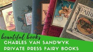 Charles van Sandwyk | Delightful Private Press Fairy Books | Beautiful Books