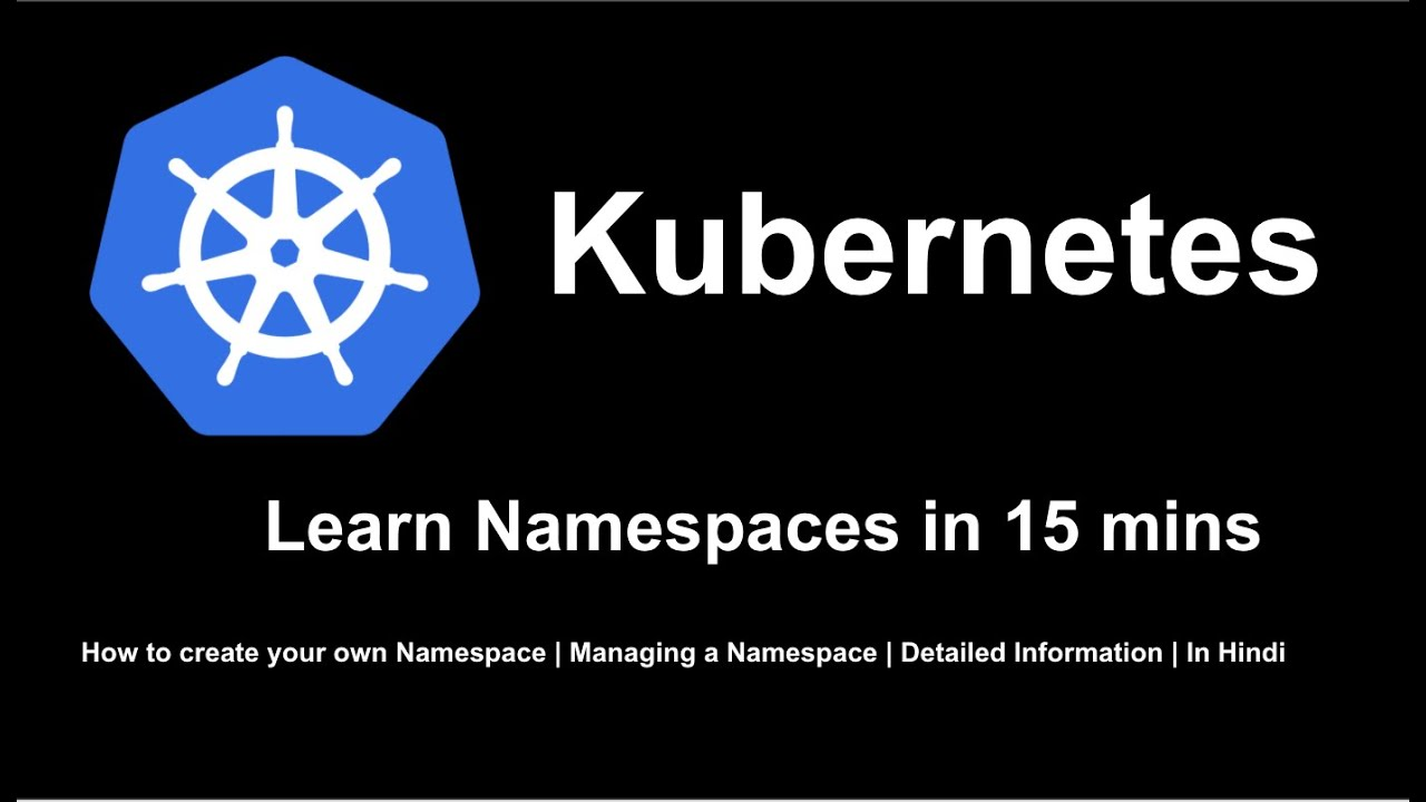 Kubernetes Namespaces Explained in 15 mins | in Hindi ...