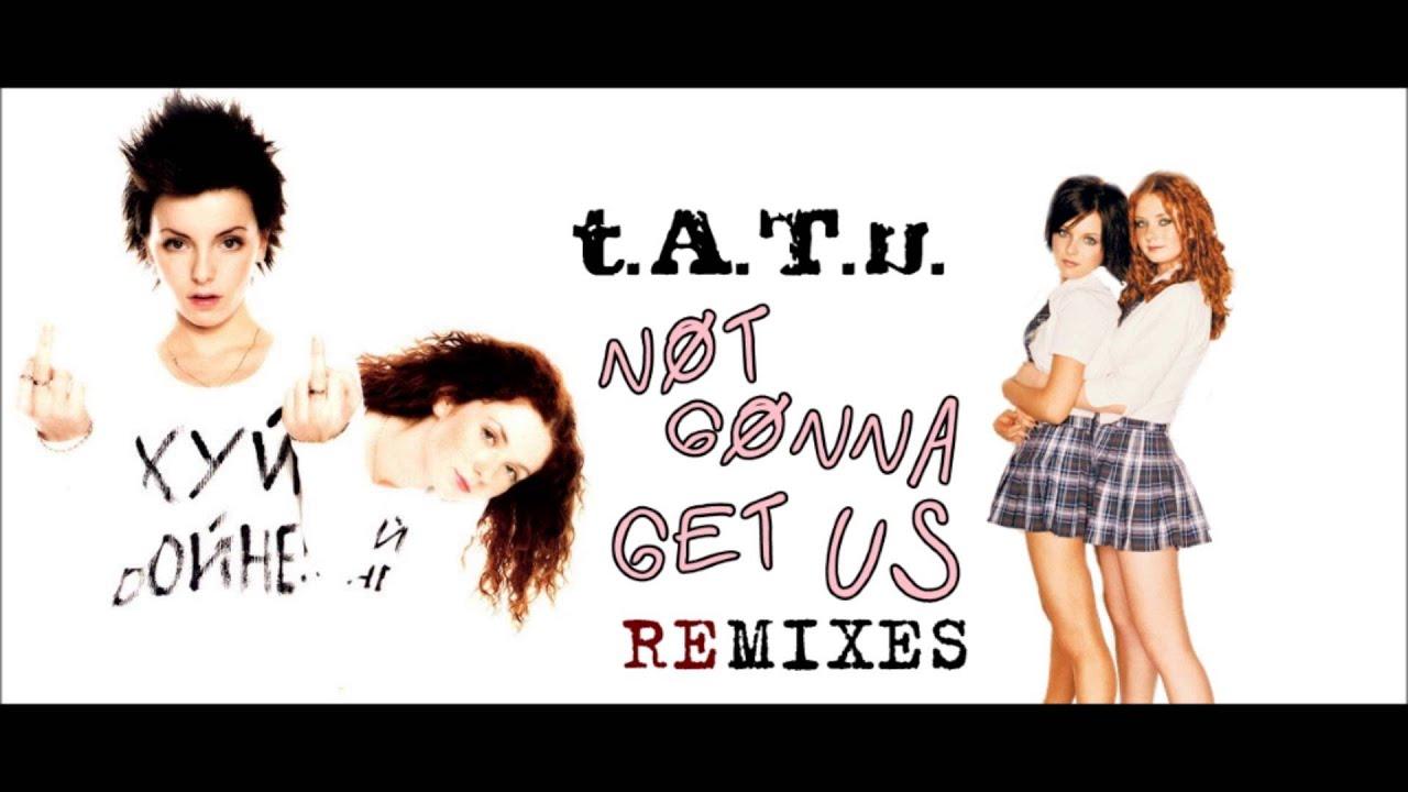 t.A.T.u. - Not Gonna Get Us (Remixes)