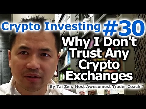 Crypto Investing #30 - Why I Don't Trust Any Cryptocurrency Exchanges - By Tai Zen