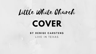 LITTLE WHITE CHURCH - LITTLE BIG TOWN (cover) || LIVE IN TEXAS