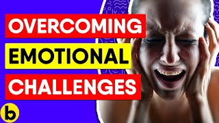 How To Overcome Emotional Challenges