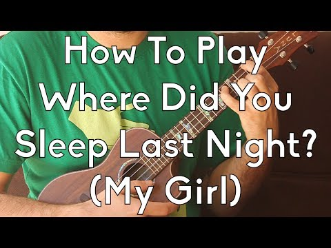 How To Play Easy Ukulele - Where Did You Sleep Last Night? (My Girl) by Nirvana, Leadbelly