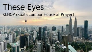 These Eyes - KLHOP (KL House of Prayer)