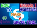 HOW TO MAKE A SKYPE TOOL IN C EPISODE 1 CONNECTION