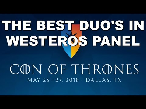 Con of Thrones 2018 : The Best Duos in Westeros Panel!