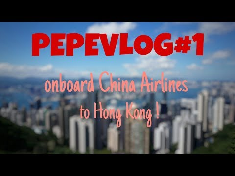 PEPEVLOG#1 part 1 : Onboard China Airlines to Hong Kong