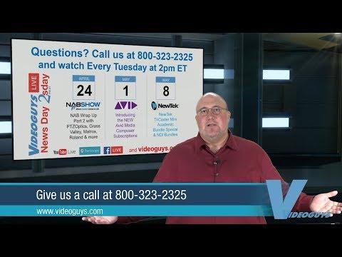 NAB Wrap-Up Videoguys NewsDay 2sDay Live Webinar