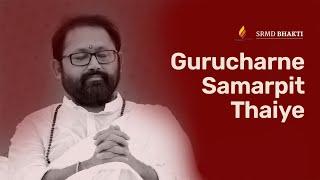 Gurucharne Samarpit Thaiye