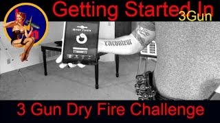 Getting Started in 3 Gun, 30 Day 3 Gun Dry Fire Challenge, 3 Gun Dry Fire Drills