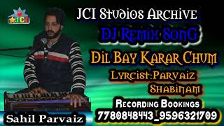 Kashmiri DJ Remix Song Dil Bay Karar Chum By Sahil Parvaiz Full HD
