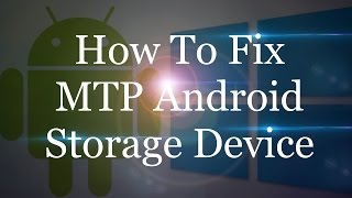 How To Fix MTP USB Android Device Driver Problem on Windows