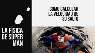 LA FISICA DE SUPERMAN, CALCULANDO SU SALTO