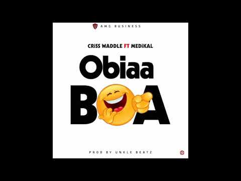 Criss Waddle - Obiaa Boa ft. Medikal (Audio Slide)