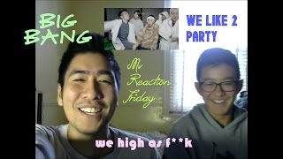 Big Bang - We Like 2 Party (MV Reaction Friday)