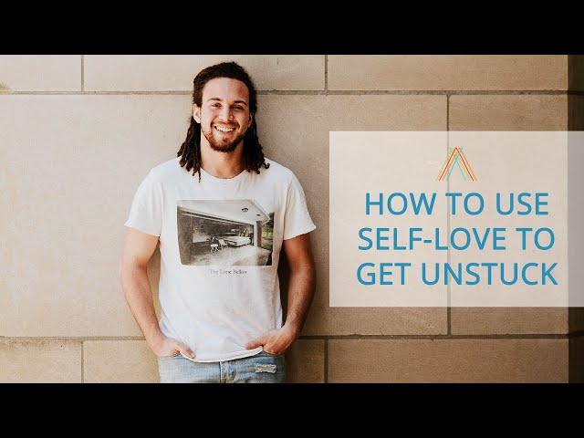 How To Use Self-Love To Get Unstuck
