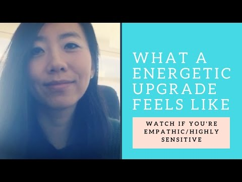 What An Energetic Upgrade Feels Like (Watch this if you're empathic/highly sensitive)
