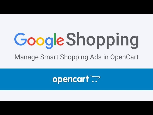 How to Setup Google Smart Shopping Ads in OpenCart | 2018 Guide Part 1