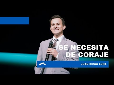 Se necesita de coraje - Juan Diego Luna | Casa de Dios