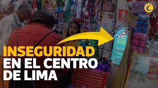 Inseguridad pone en riesgo a comercios del Centro de Lima