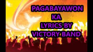 PAGABAYAWON KA(LYRICS) by victory band!!!