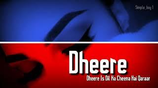 DHEERE DHEERE IS DIL KA CHEENA HAI QARAAR | WHATSAPP STATUS | Aankhon Ne Tumhari Meethi | Sad song |