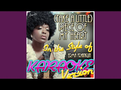 [Take a Little] Piece of My Heart (In the Style of Erma Franklin) (Karaoke Version)
