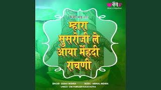 Mahara Susaro Ji Le Aaya Mehandi Rachani