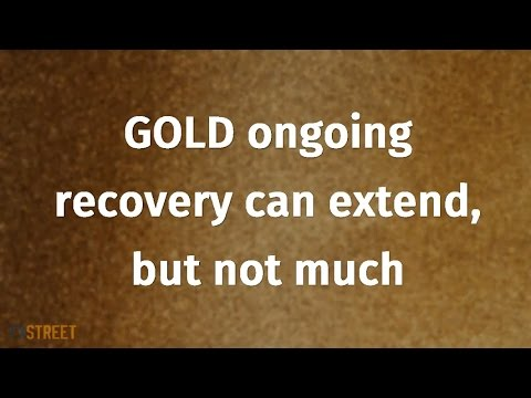 GOLD ongoing recovery can extend, but not much