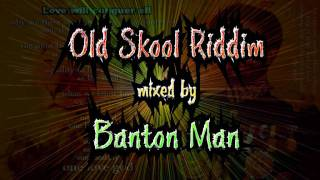 Download Old Skool Riddim mixed by Banton Man